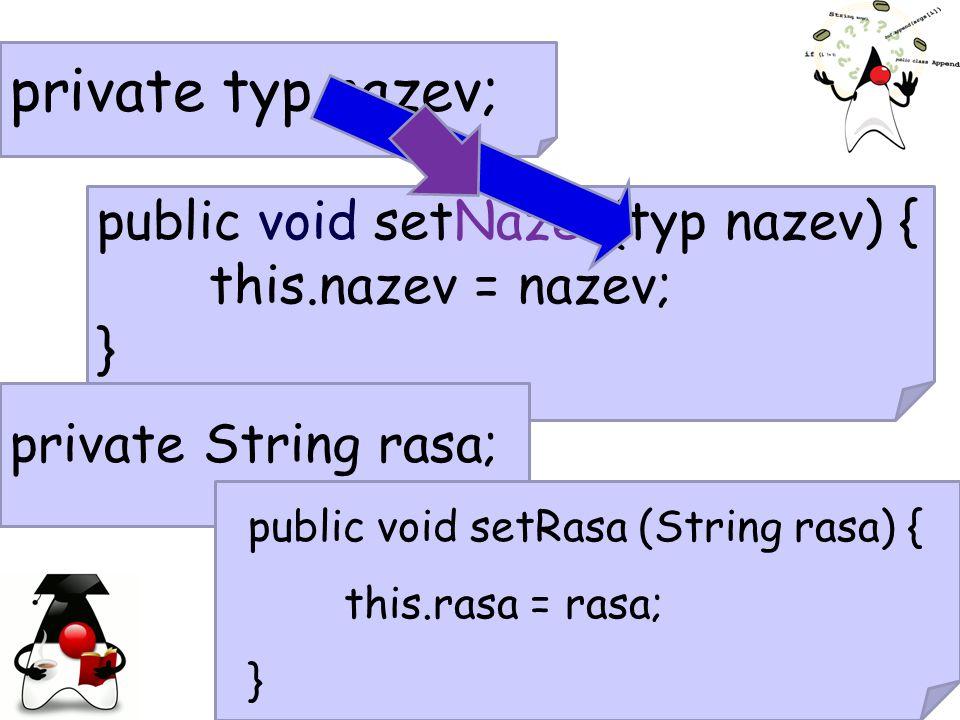 private typ nazev; public void setNazev(typ nazev) {