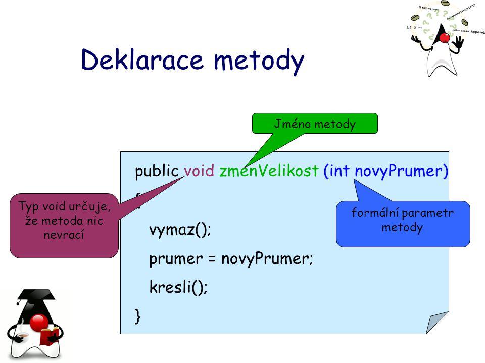 Deklarace metody public void zmenVelikost (int novyPrumer) { vymaz();
