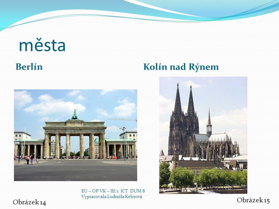 města Berlín Kolín nad Rýnem Obrázek 15 Obrázek 14