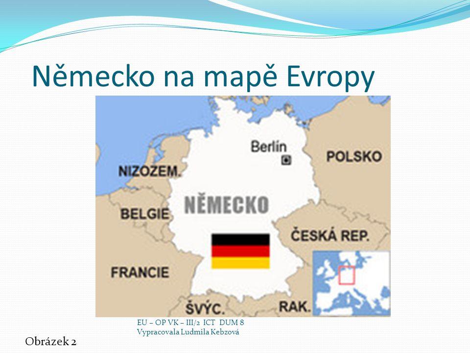Německo na mapě Evropy Obrázek 2 EU – OP VK – III/2 ICT DUM 8