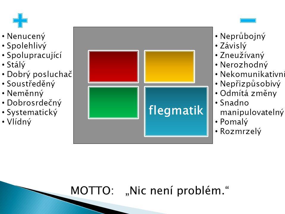 """flegmatik MOTTO: """"Nic není problém. Nenucený Spolehlivý"""
