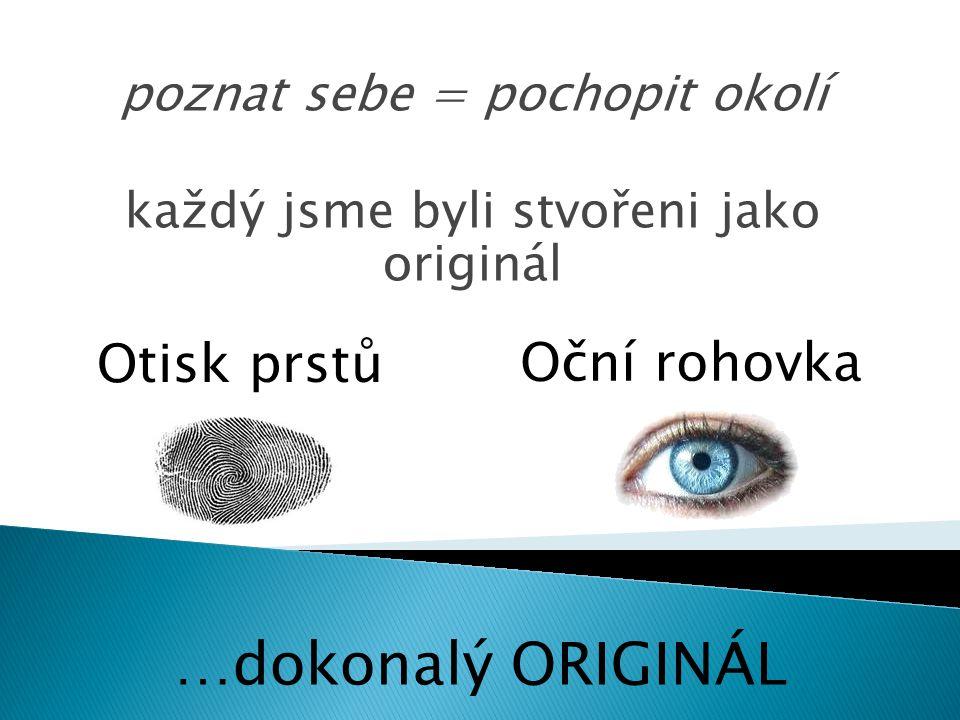 poznat sebe = pochopit okolí každý jsme byli stvořeni jako originál