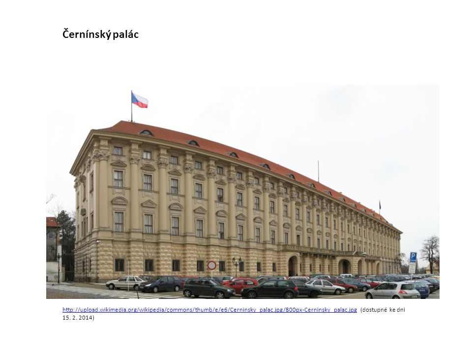 Černínský palác http://upload.wikimedia.org/wikipedia/commons/thumb/e/e6/Cerninsky_palac.jpg/800px-Cerninsky_palac.jpg (dostupné ke dni 15.