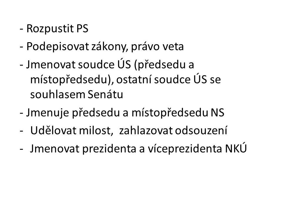 - Rozpustit PS - Podepisovat zákony, právo veta. - Jmenovat soudce ÚS (předsedu a místopředsedu), ostatní soudce ÚS se souhlasem Senátu.