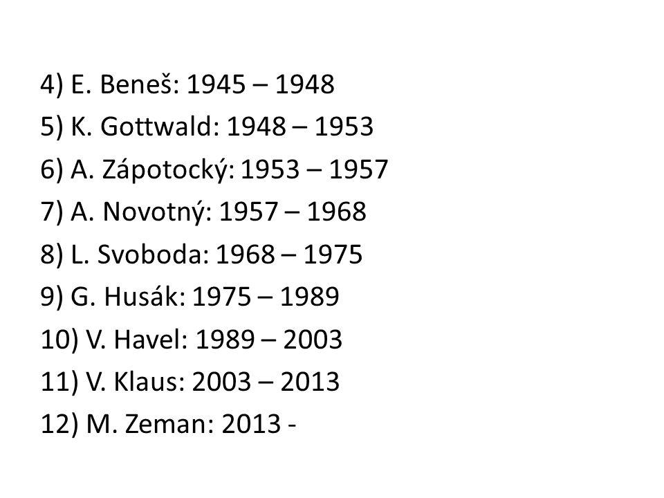 4) E. Beneš: 1945 – 1948 5) K. Gottwald: 1948 – 1953 6) A