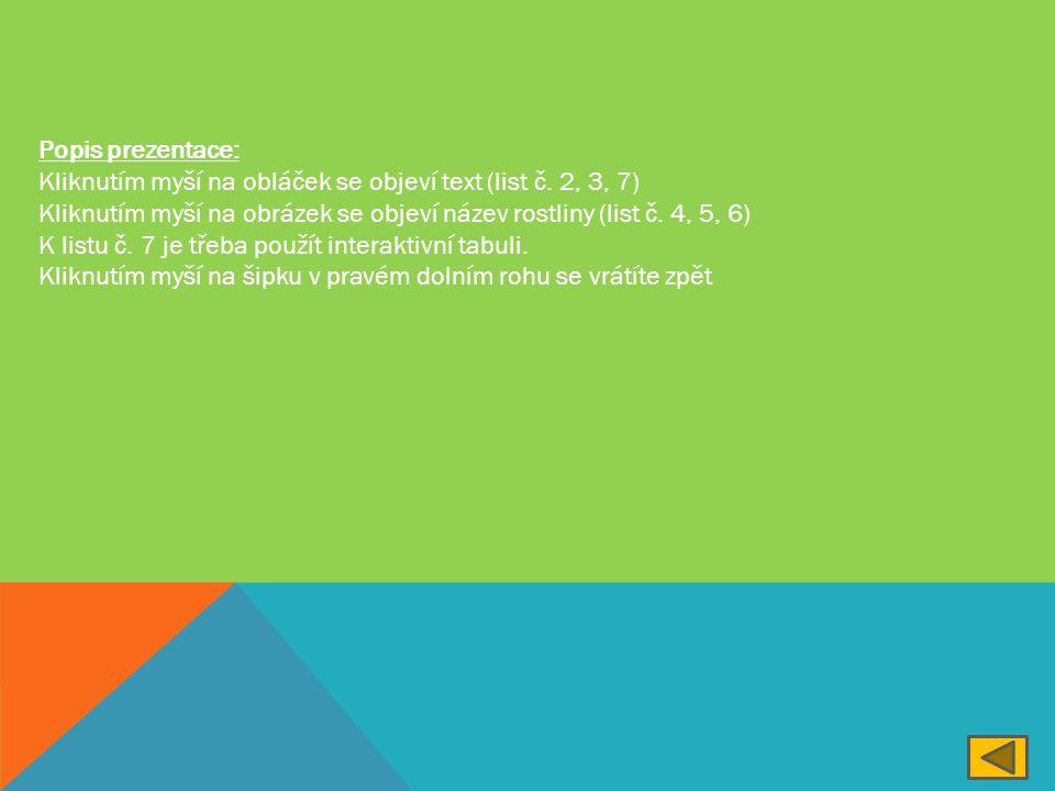 Popis prezentace: Kliknutím myší na obláček se objeví text (list č. 2, 3, 7) Kliknutím myší na obrázek se objeví název rostliny (list č. 4, 5, 6)