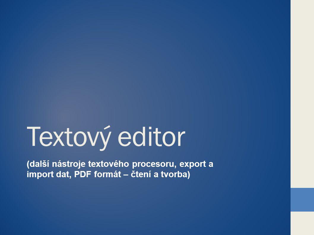 Textový editor (další nástroje textového procesoru, export a import dat, PDF formát – čtení a tvorba)