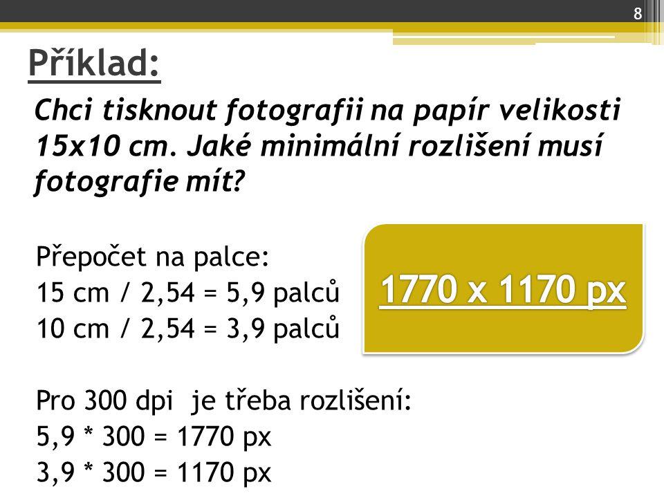 Příklad: Chci tisknout fotografii na papír velikosti 15x10 cm. Jaké minimální rozlišení musí fotografie mít