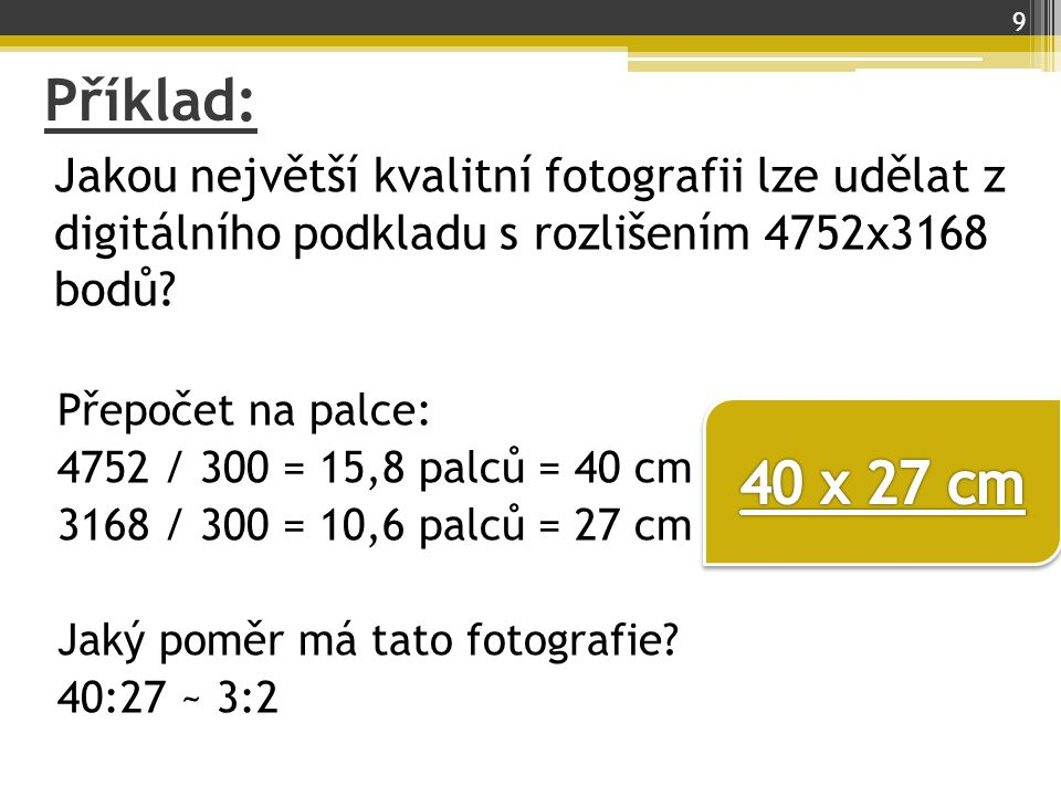 Příklad: Jakou největší kvalitní fotografii lze udělat z digitálního podkladu s rozlišením 4752x3168 bodů