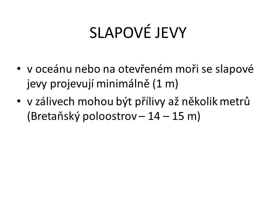 SLAPOVÉ JEVY v oceánu nebo na otevřeném moři se slapové jevy projevují minimálně (1 m)