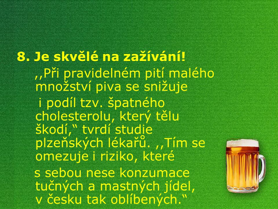 8. Je skvělé na zažívání! ,,Při pravidelném pití malého množství piva se snižuje.
