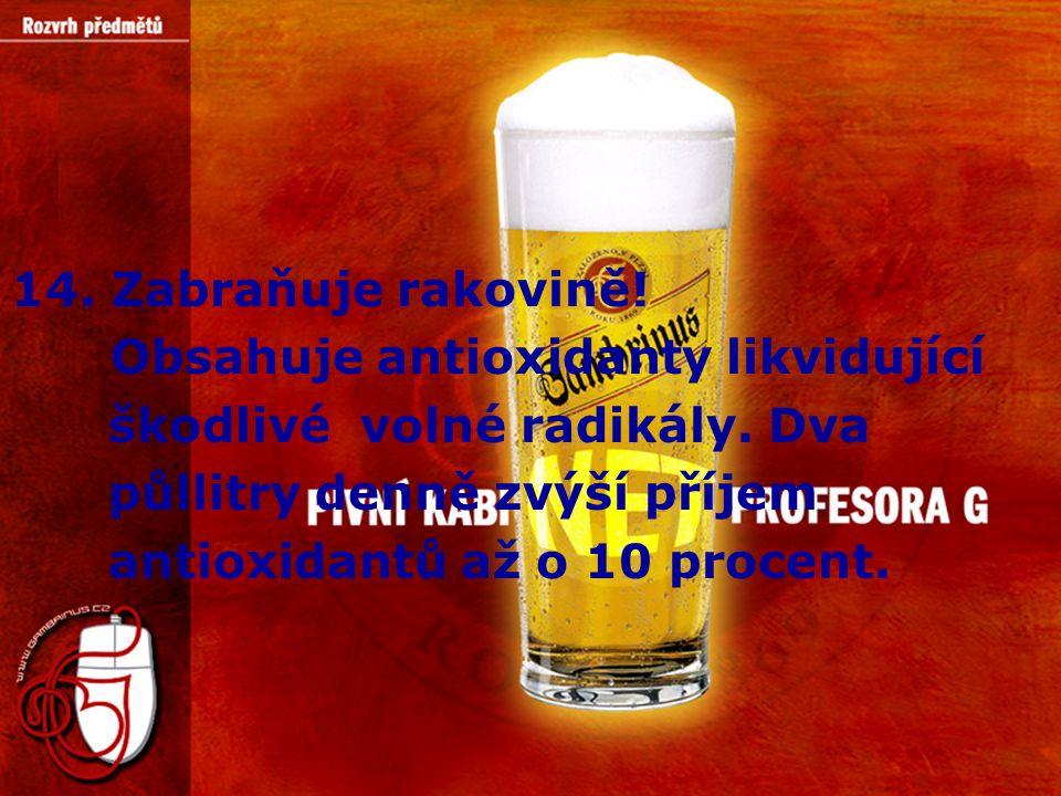 14. Zabraňuje rakovině! Obsahuje antioxidanty likvidující. škodlivé volné radikály. Dva. půllitry denně zvýší příjem.