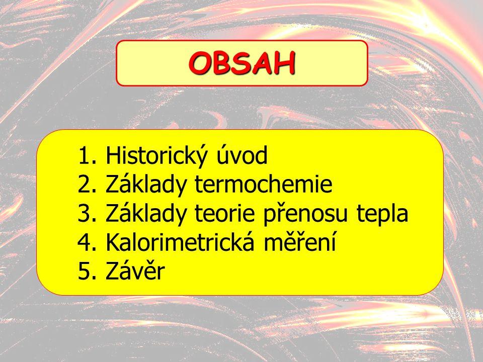 OBSAH Historický úvod Základy termochemie Základy teorie přenosu tepla