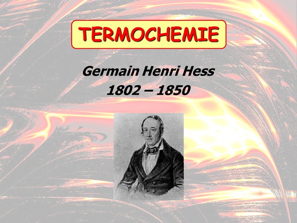 TERMOCHEMIE Germain Henri Hess 1802 – 1850