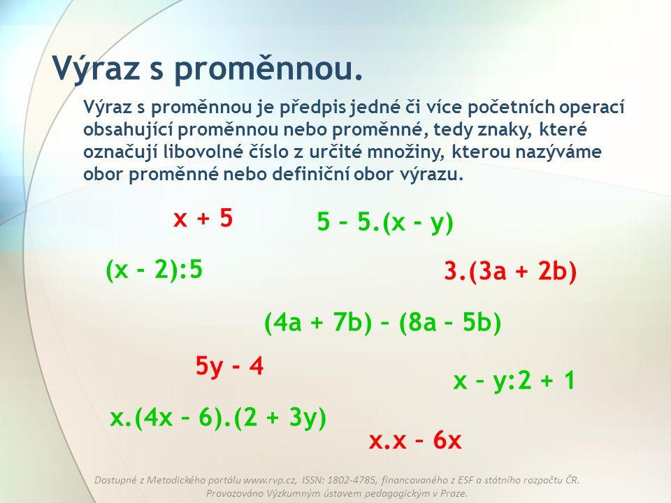 Výraz s proměnnou. x + 5 5 – 5.(x - y) (x - 2):5 3.(3a + 2b)