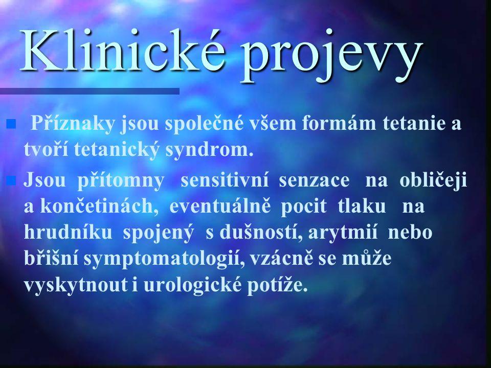 Klinické projevy Příznaky jsou společné všem formám tetanie a tvoří tetanický syndrom.