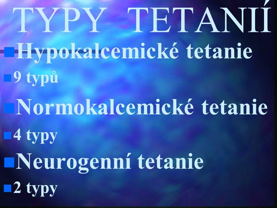 TYPY TETANIÍ Hypokalcemické tetanie Normokalcemické tetanie