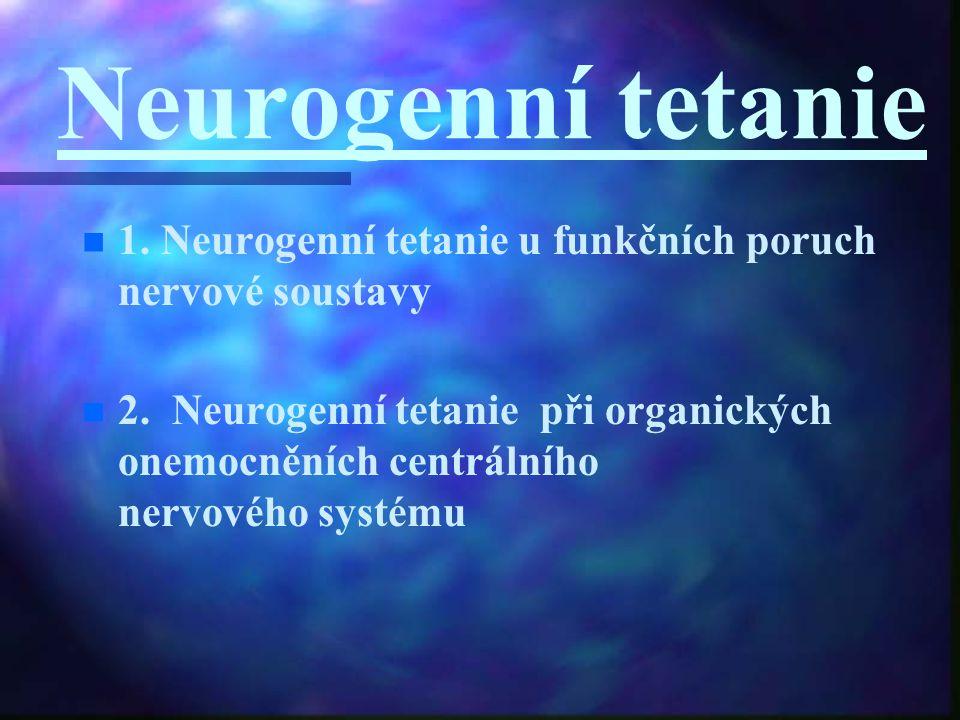 Neurogenní tetanie 1. Neurogenní tetanie u funkčních poruch nervové soustavy.