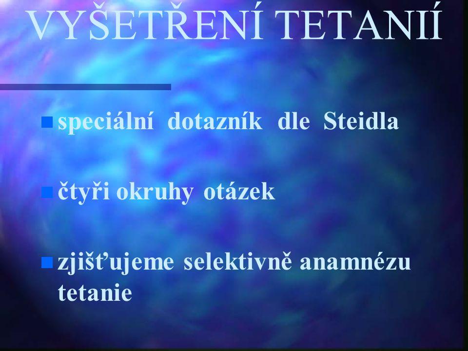 VYŠETŘENÍ TETANIÍ speciální dotazník dle Steidla čtyři okruhy otázek