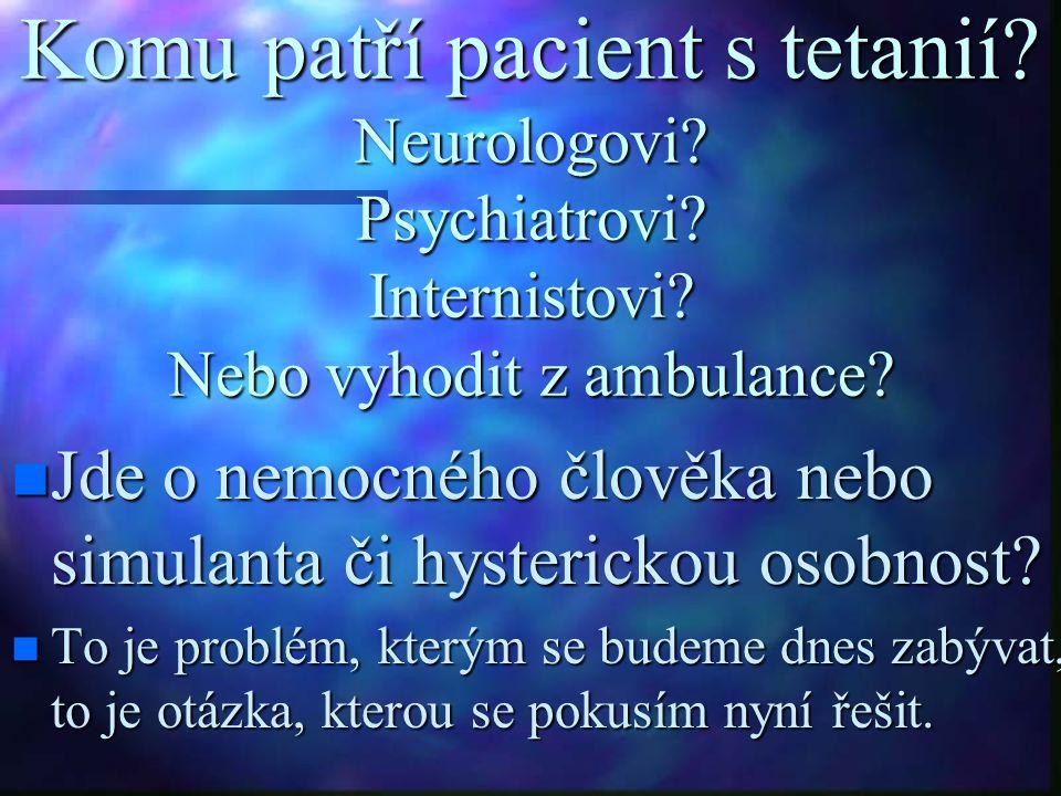 Komu patří pacient s tetanií. Neurologovi. Psychiatrovi. Internistovi