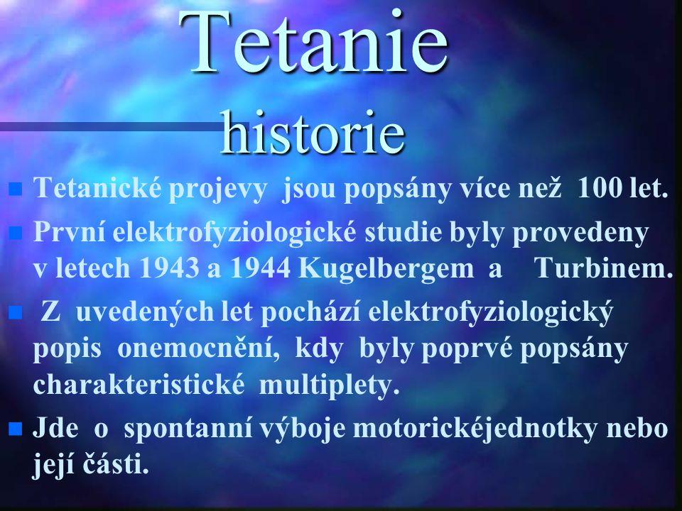 Tetanie historie Tetanické projevy jsou popsány více než 100 let.