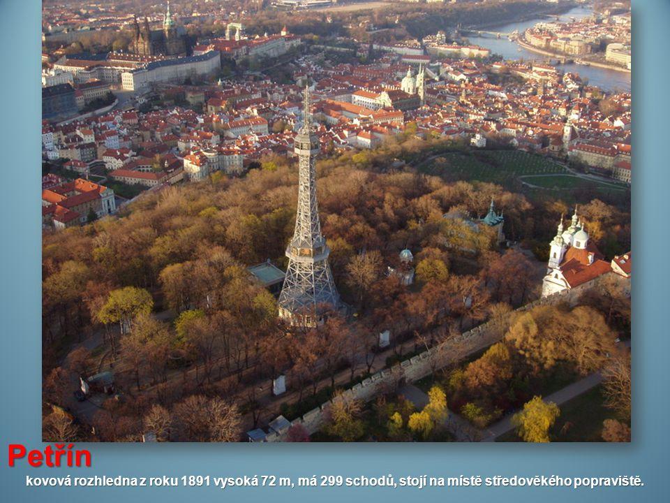 Petřín kovová rozhledna z roku 1891 vysoká 72 m, má 299 schodů, stojí na místě středověkého popraviště.