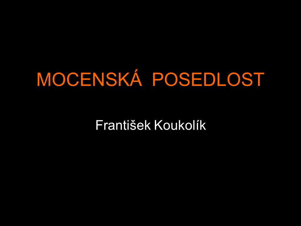 MOCENSKÁ POSEDLOST František Koukolík