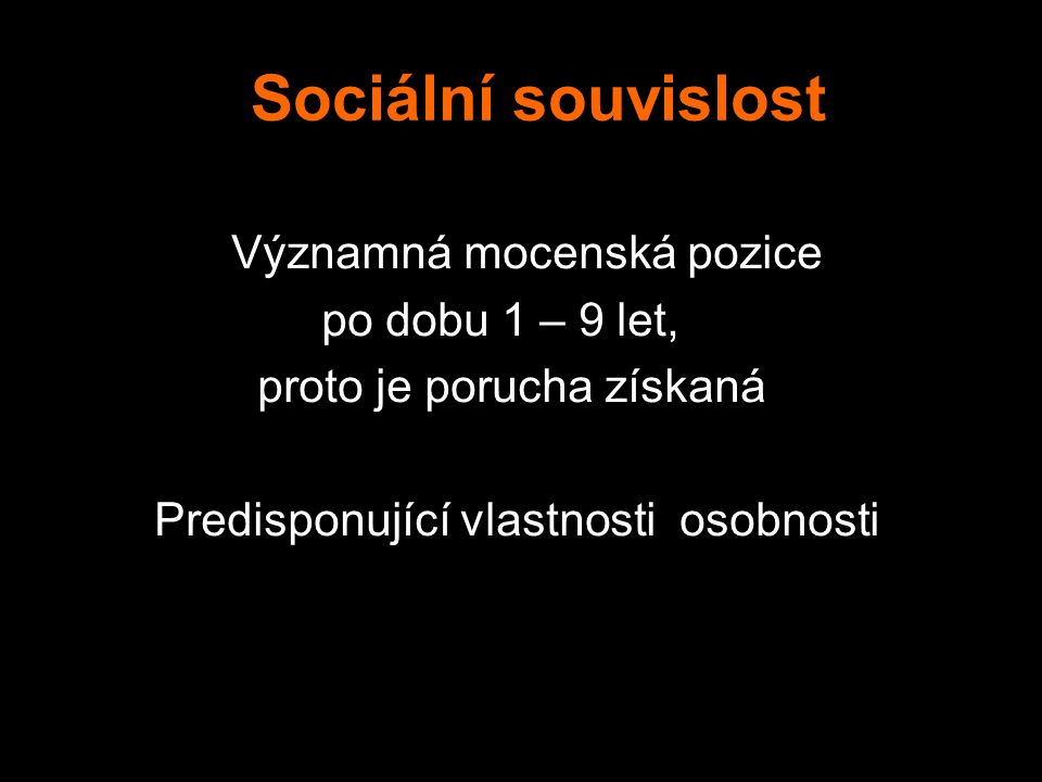 Sociální souvislost Významná mocenská pozice po dobu 1 – 9 let,