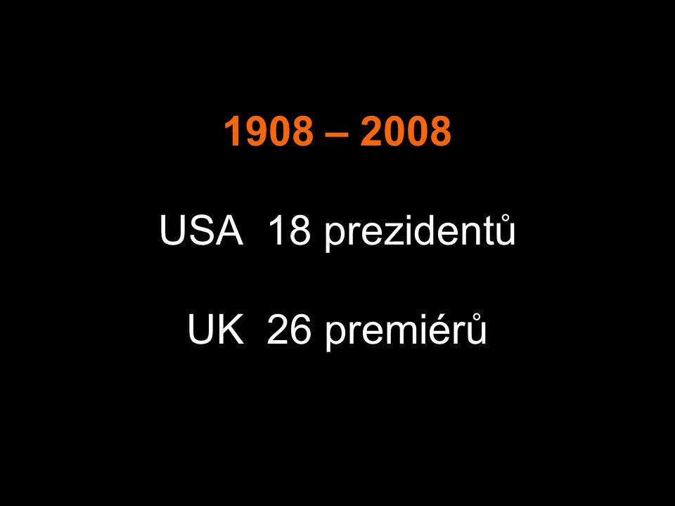 1908 – 2008 USA 18 prezidentů UK 26 premiérů