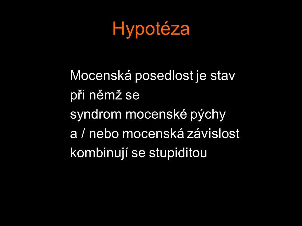 Hypotéza Mocenská posedlost je stav při němž se syndrom mocenské pýchy
