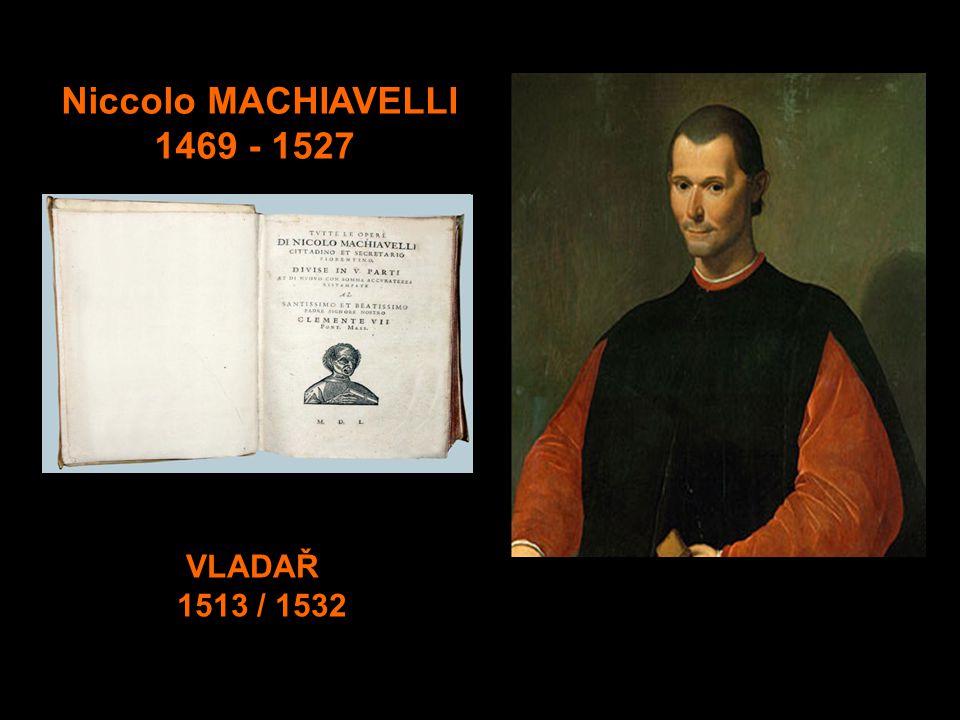 Niccolo MACHIAVELLI 1469 - 1527 VLADAŘ 1513 / 1532
