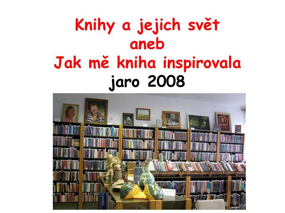 Knihy a jejich svět aneb Jak mě kniha inspirovala jaro 2008