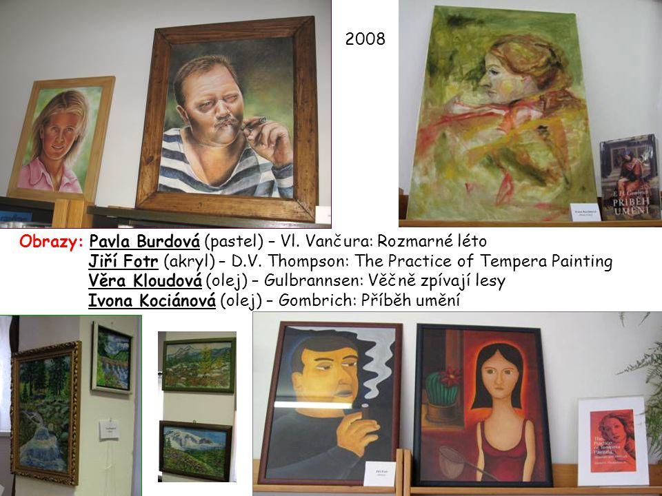 2008 Obrazy: Pavla Burdová (pastel) – Vl. Vančura: Rozmarné léto. Jiří Fotr (akryl) – D.V. Thompson: The Practice of Tempera Painting.