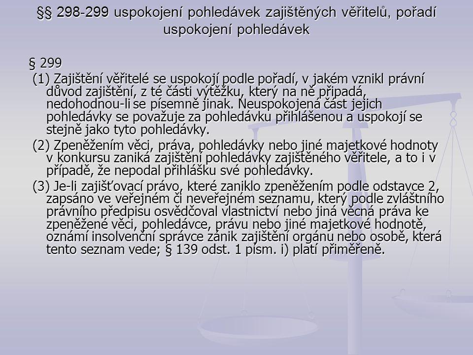 §§ 298-299 uspokojení pohledávek zajištěných věřitelů, pořadí uspokojení pohledávek