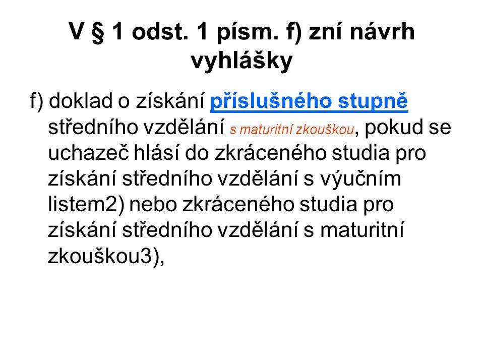 V § 1 odst. 1 písm. f) zní návrh vyhlášky