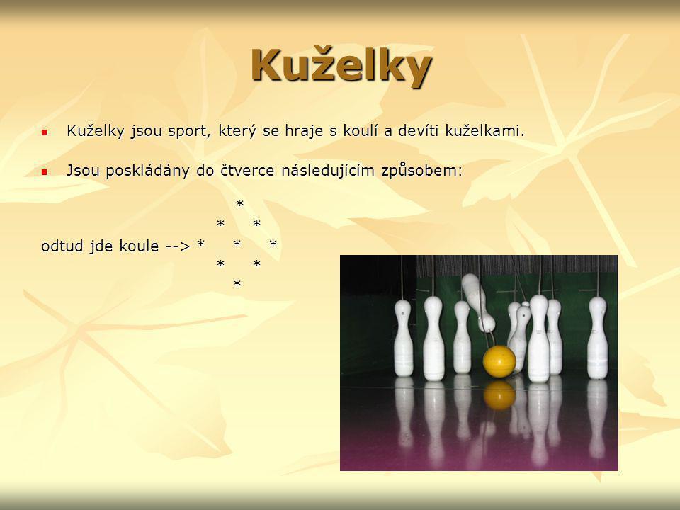 Kuželky Kuželky jsou sport, který se hraje s koulí a devíti kuželkami.