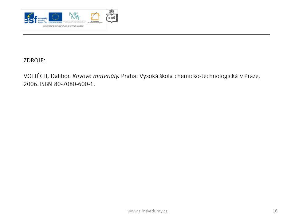 ZDROJE: VOJTĚCH, Dalibor. Kovové materiály. Praha: Vysoká škola chemicko-technologická v Praze, 2006. ISBN 80-7080-600-1.