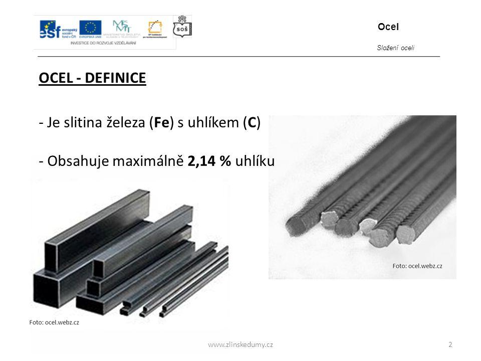 - Je slitina železa (Fe) s uhlíkem (C)
