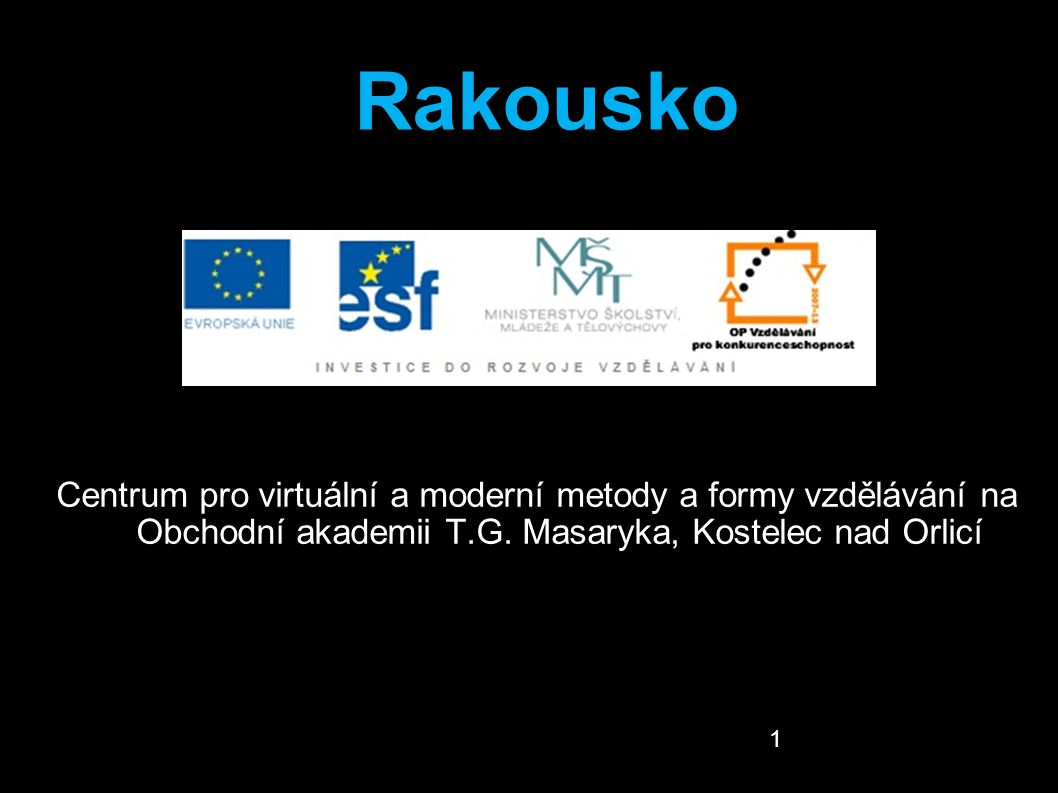 Rakousko Centrum pro virtuální a moderní metody a formy vzdělávání na Obchodní akademii T.G. Masaryka, Kostelec nad Orlicí.