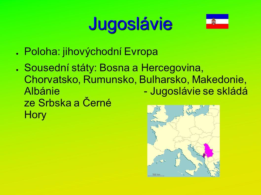 Jugoslávie Poloha: jihovýchodní Evropa