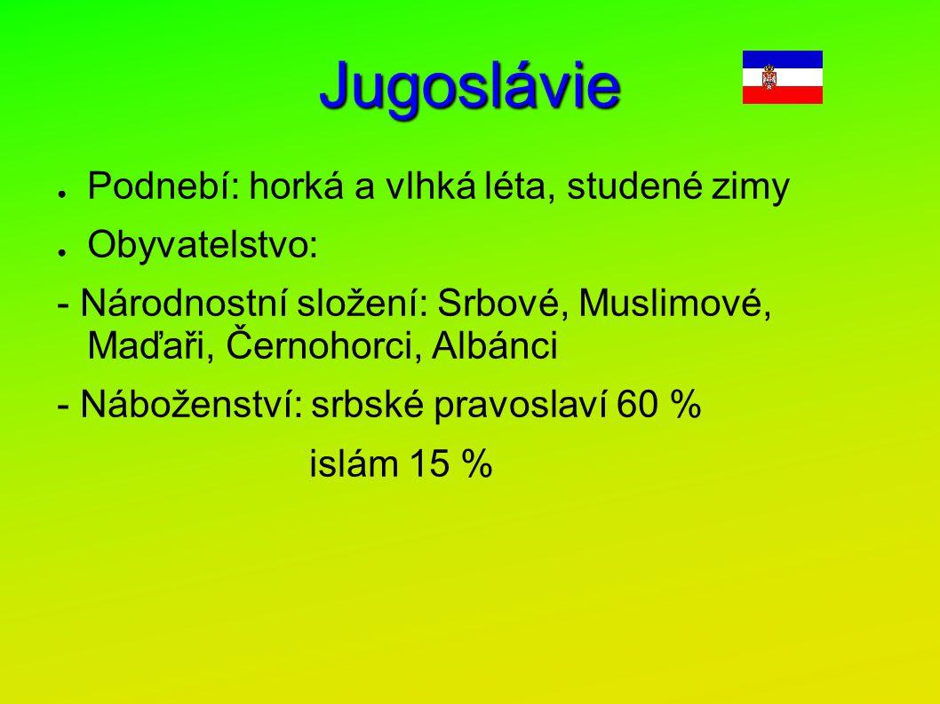 Jugoslávie Podnebí: horká a vlhká léta, studené zimy Obyvatelstvo:
