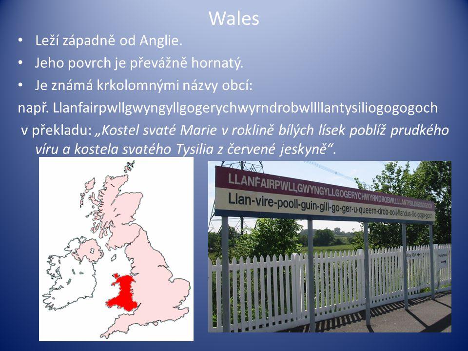 Wales Leží západně od Anglie. Jeho povrch je převážně hornatý.