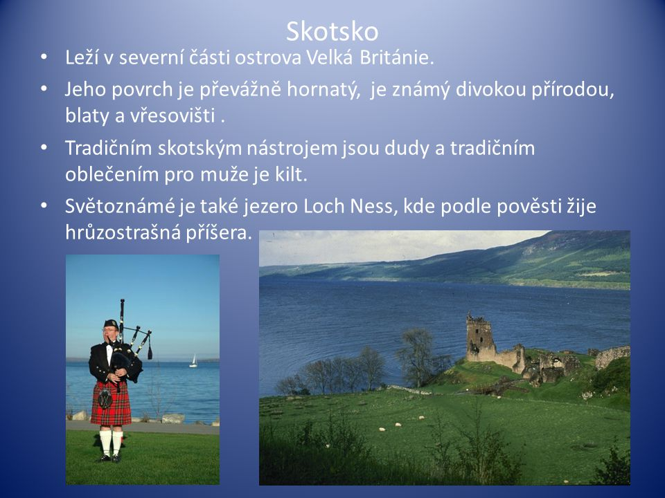 Skotsko Leží v severní části ostrova Velká Británie.