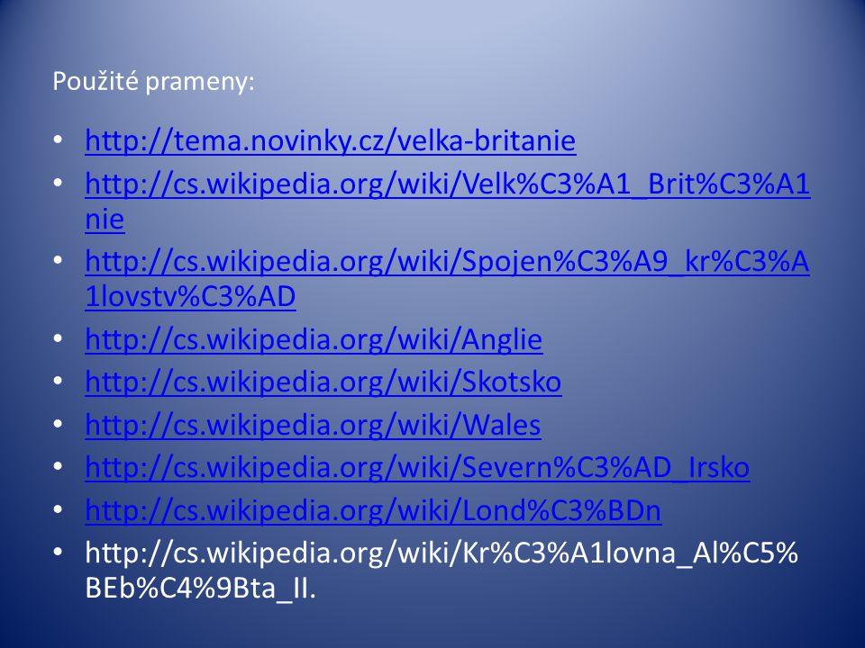 Použité prameny: http://tema.novinky.cz/velka-britanie. http://cs.wikipedia.org/wiki/Velk%C3%A1_Brit%C3%A1nie.