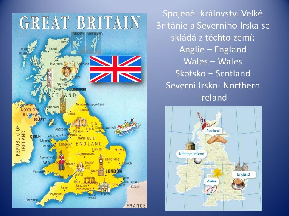 Spojené království Velké Británie a Severního Irska se skládá z těchto zemí: Anglie – England Wales – Wales Skotsko – Scotland Severní Irsko- Northern Ireland