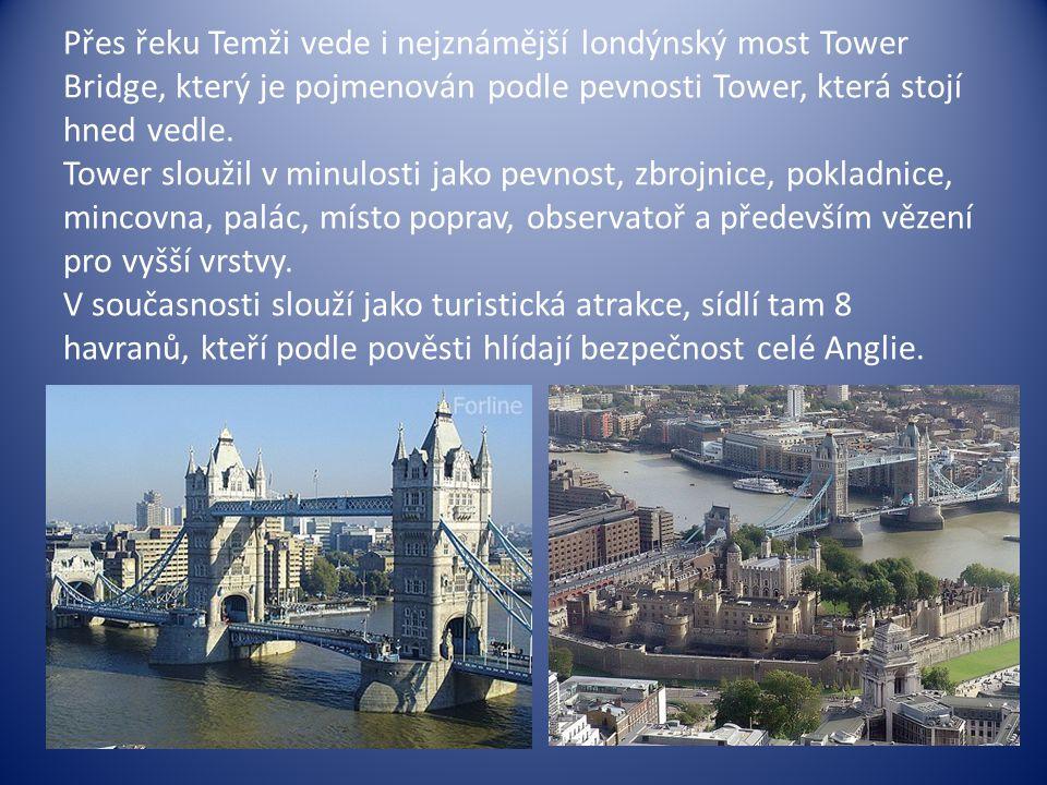 Přes řeku Temži vede i nejznámější londýnský most Tower Bridge, který je pojmenován podle pevnosti Tower, která stojí hned vedle.
