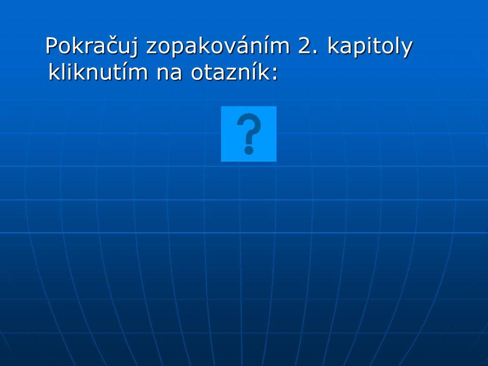 Pokračuj zopakováním 2. kapitoly kliknutím na otazník: