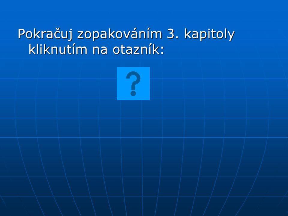 Pokračuj zopakováním 3. kapitoly kliknutím na otazník:
