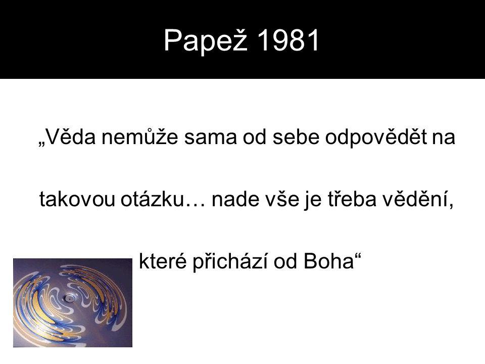 """Papež 1981 """"Věda nemůže sama od sebe odpovědět na"""