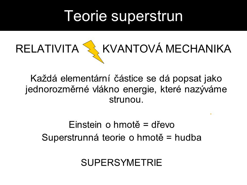 Teorie superstrun RELATIVITA KVANTOVÁ MECHANIKA